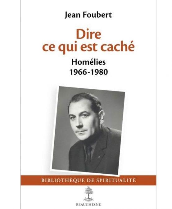 Dire ce qui est caché,présentation des homélies du Père Jean Foubert (1966-1980)Anne Baudart